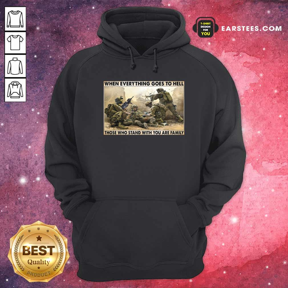 Veteran When Everything Goes To Hell Those Who Stand With You Are Family Poster Hoodie- Design By Earstees.com