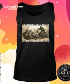 Veteran When Everything Goes To Hell Those Who Stand With You Are Family Poster Tank Top- Design By Earstees.com