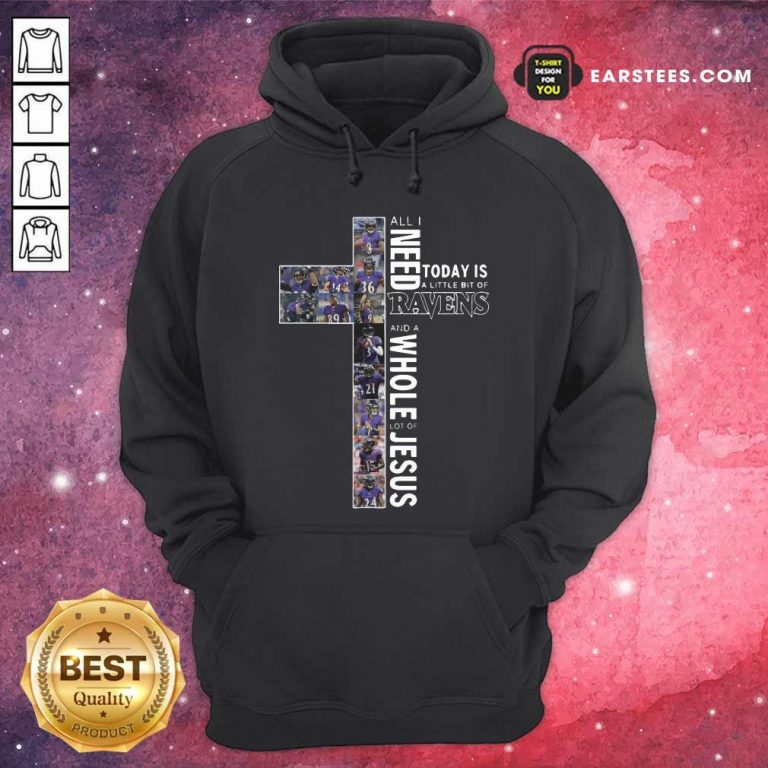 All Need Today Is A Little Bit Of Ravens And A Whole Lot Of Jesus Hoodie- Design By Earstees.com