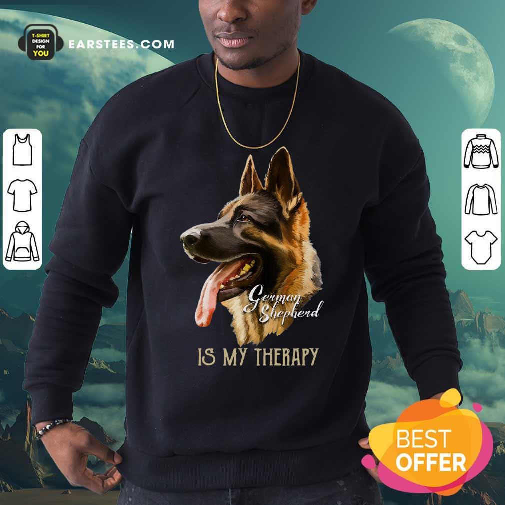 German Shepherd Is My Therapy Sweatshirt - Design By Earstees.com
