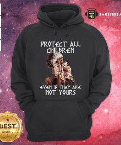 Native American Protect All Children Even If They Are Not Yours Hoodie- Design By Earstees.com