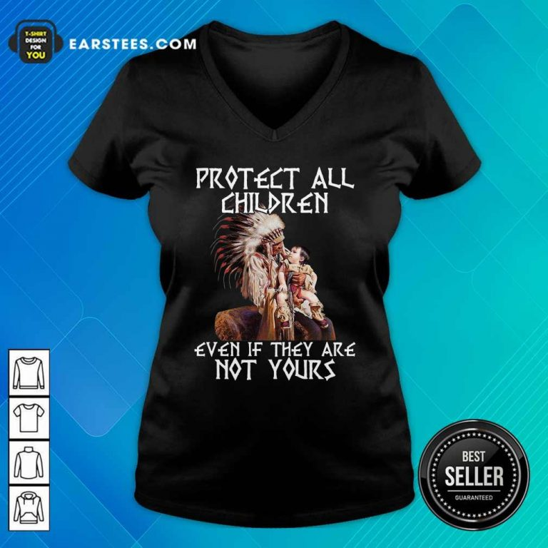 Native American Protect All Children Even If They Are Not Yours V-neck- Design By Earstees.com