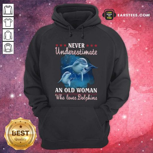 Never Underestimate An Old Woman Who Loves Dolphins Hoodie- Design By Earstees.com