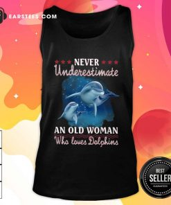 Never Underestimate An Old Woman Who Loves Dolphins Tank Top- Design By Earstees.com