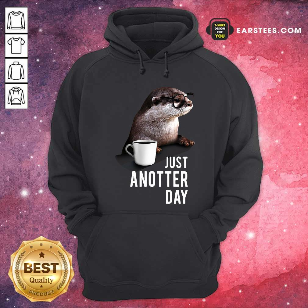 Otter Just Anotter Day Hoodie - Design By Earstees.com