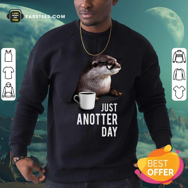 Otter Just Anotter Day Sweatshirt - Design By Earstees.com