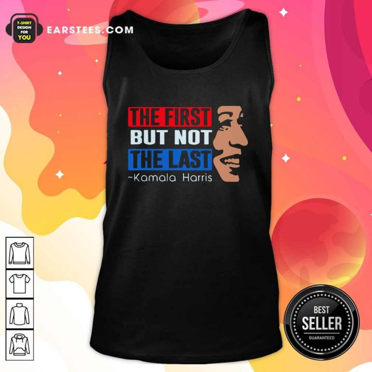 The First But Not The Last Kamala Harris 2021 Tank Top- Design By Earstees.com