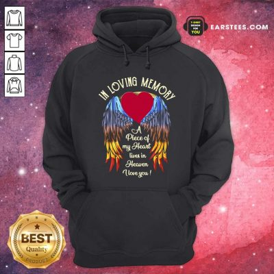 Wings In Loving Memory A Piece Of My Heart Lives In Heaven I Love You Hoodie- Design By Earstees.com