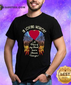 Wings In Loving Memory A Piece Of My Heart Lives In Heaven I Love You Shirt- Design By Earstees.com