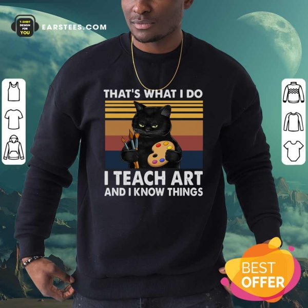 Black Cat Thats What I Do I Teach Art And Know Things Vintage Sweatshirt- Design By Earstees.com