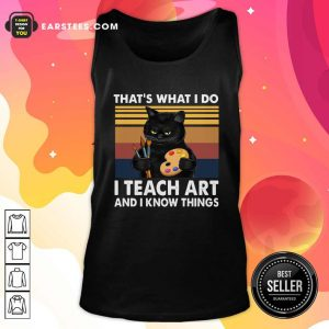Black Cat Thats What I Do I Teach Art And Know Things Vintage Tank Top- Design By Earstees.com