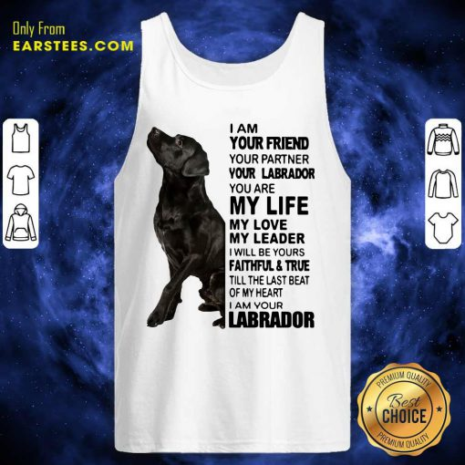 I Am Your Friend Your Partner Your Labrador You Are My Life Tank Top- Design By Earstees.com