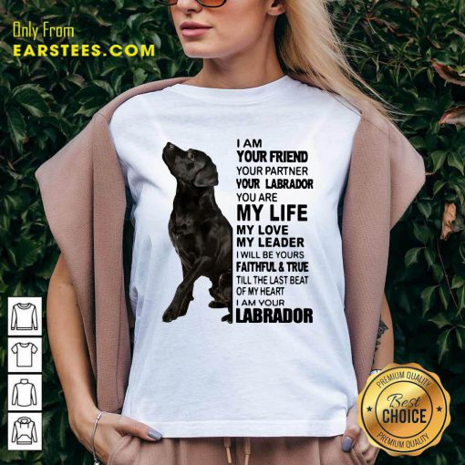 I Am Your Friend Your Partner Your Labrador You Are My Life V-neck- Design By Earstees.com