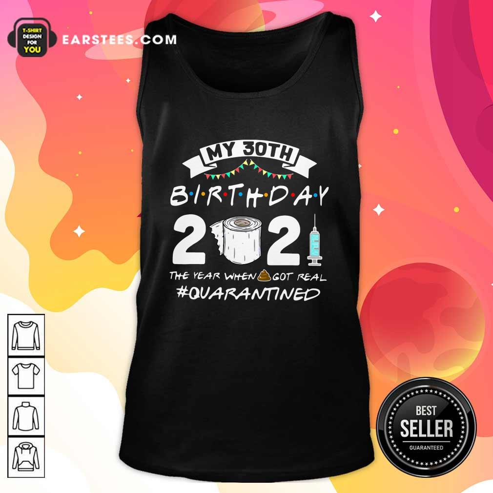 My 30th Birthday 2021 The Year When Got Real Quarantined Tank Top- Design By Earstees.com