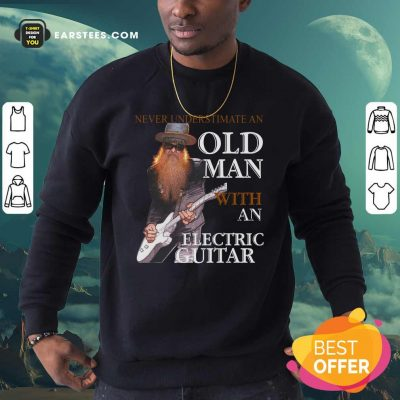 Never Underestimate An Old Man With An Electric Guitar 2021 Sweatshirt- Design By Earstees.com