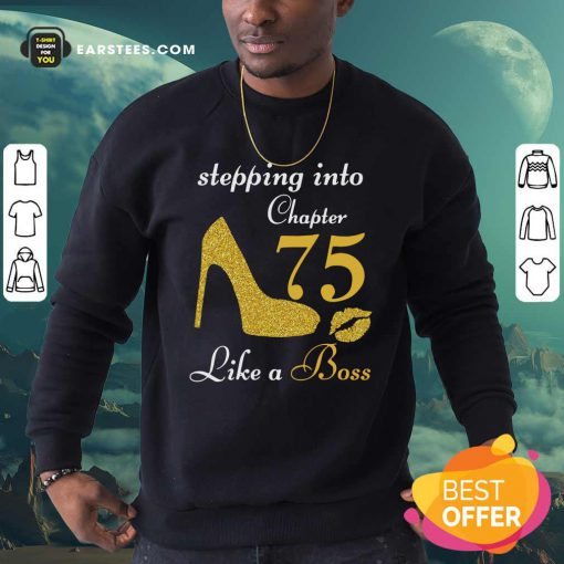 Stepping Into Chapter 75 Like A Boss Sweatshirt- Design By Earstees.com