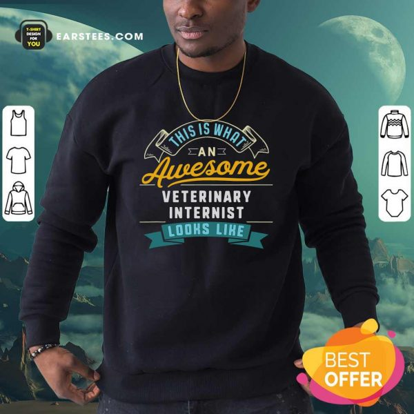 Official This Is What An Awesome Veterinary Internist Looks Like Job Occupation Sweatshirt - Design By Earstees.com