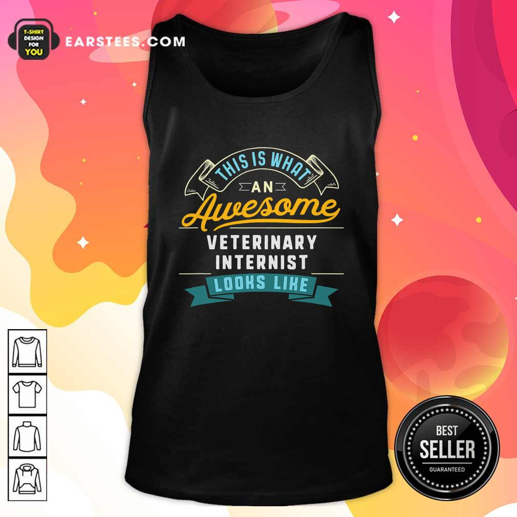 Official This Is What An Awesome Veterinary Internist Looks Like Job Occupation Tank Top - Design By Earstees.com