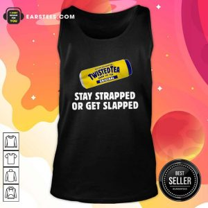 Twisted Tea Hard Iced Tea Original Stay Strapped Or Get Clapped Tank Top - Design By Earstees.com