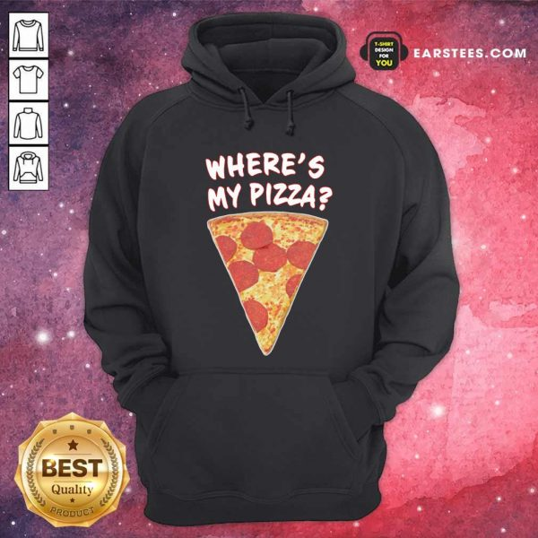 Wheres My Pizza Hoodie- Design By Earstees.com