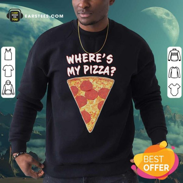 Wheres My Pizza Sweatshirt- Design By Earstees.com