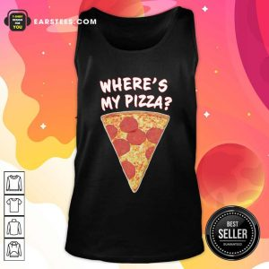 Wheres My Pizza Tank Top- Design By Earstees.com