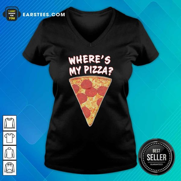 Wheres My Pizza V-neck- Design By Earstees.com