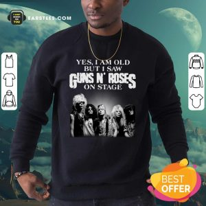 Yes I Am Old But I Saw Guns N Roses Rock Band On Stage Sweatshirt- Design By Earstees.com