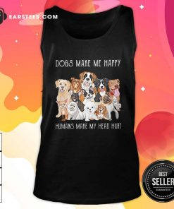 Dogs Make Me Happy Humans Make My Head Hurt 2021 Tank Top- Design By Earstees.com