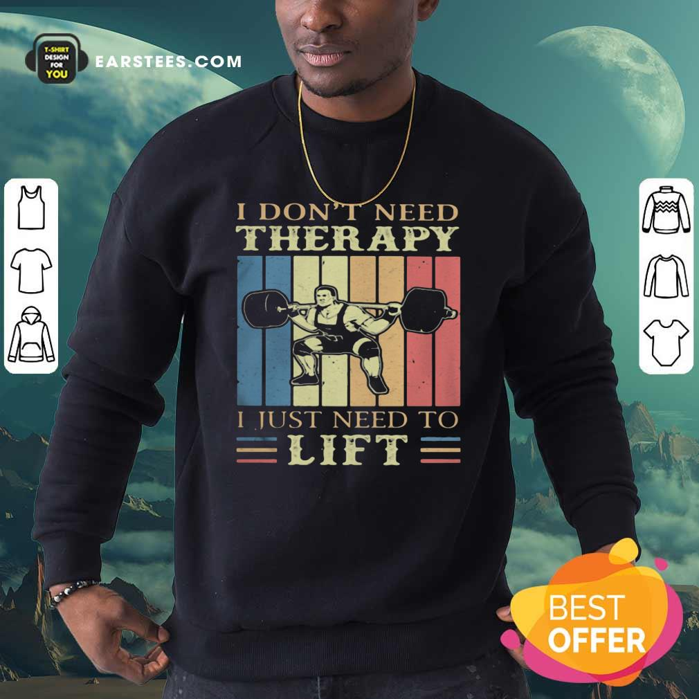 I Dont Need Therapy I Just Need To Lift Weight Light Vintage Retro Sweatshirt - Design By Earstees.com