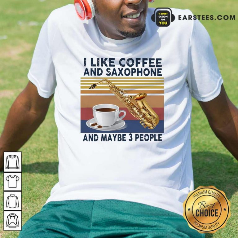 I Like Coffee And Saxophone And Maybe 3 People 2021 Vintage Shirt- Design By Earstees.com