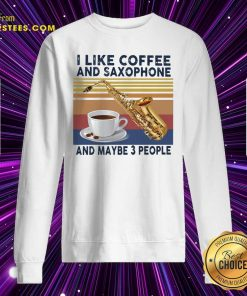 I Like Coffee And Saxophone And Maybe 3 People 2021 Vintage Sweatshirt- Design By Earstees.com