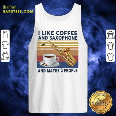 I Like Coffee And Saxophone And Maybe 3 People 2021 Vintage Tank Top- Design By Earstees.com