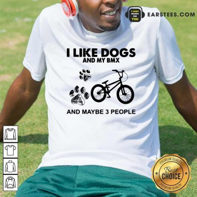 I Like Dogs And My Bmx And Maybe 3 People Shirt- Design By Earstees.com