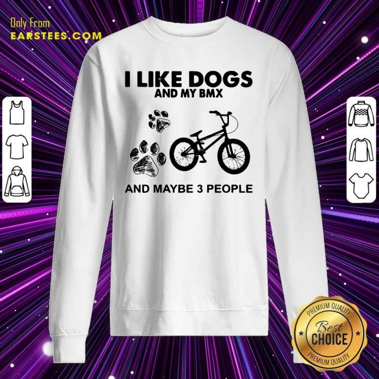 I Like Dogs And My Bmx And Maybe 3 People Sweatshirt- Design By Earstees.com