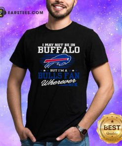 I May Not Be In Buffalo But Im A Bulls Fan Wherever Shirt- Design By Earstees.com