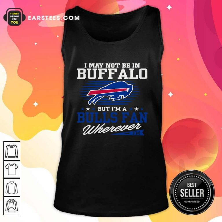 I May Not Be In Buffalo But Im A Bulls Fan Wherever Tank Top- Design By Earstees.com