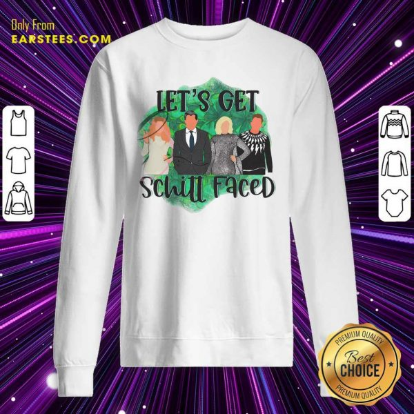 Lets Get Schitt Faced Sweatshirt- Design By Earstees.com
