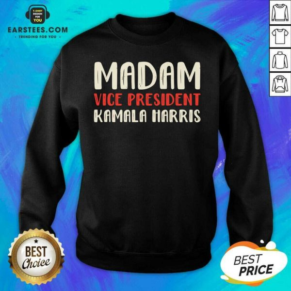 Original Madam Vice President Kamala Harris Sweatshirt - Design By Earstees.com
