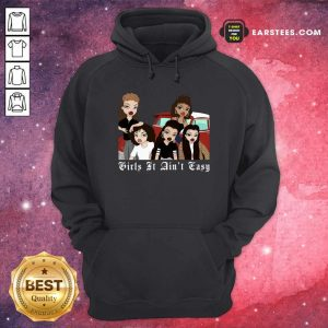 Mi Vida Loca Girls It Aint Easy Hoodie- Design By Earstees.com