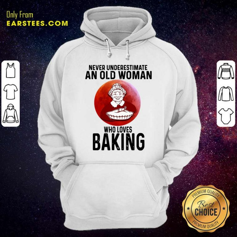 Never Underestimate An Old Woman Who Loves Baking Hoodie- Design By Earstees.com