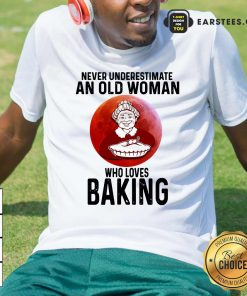 Never Underestimate An Old Woman Who Loves Baking Shirt- Design By Earstees.com