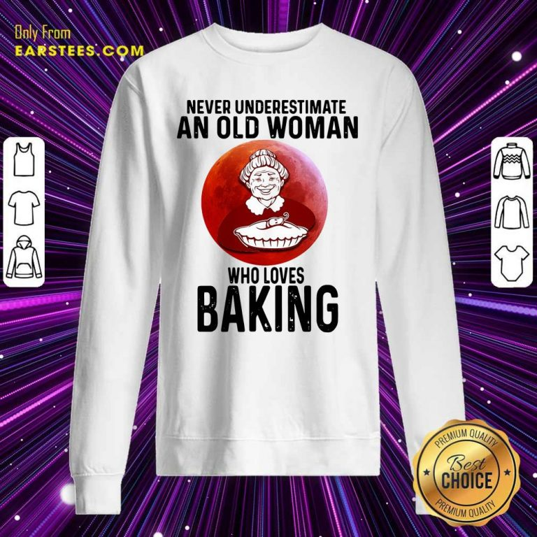 Never Underestimate An Old Woman Who Loves Baking Sweatshirt- Design By Earstees.com