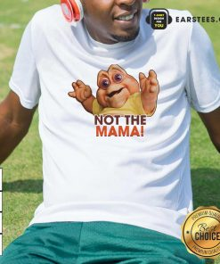 Not The Mama Shirt- Design By Earstees.com