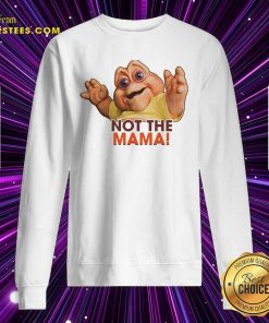 Not The Mama Sweatshirt- Design By Earstees.com