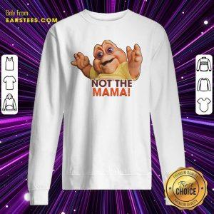 Not The Mama Sweatshirt- Design By Earstees.com
