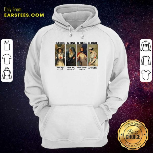 Nurse Be Strong Be Brave Be Humble Be Badass Everyday Hoodie- Design By Earstees.com