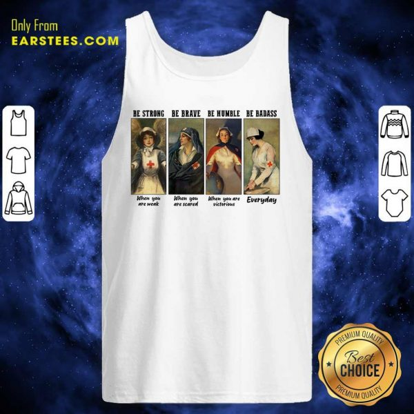 Nurse Be Strong Be Brave Be Humble Be Badass Everyday Tank Top- Design By Earstees.com