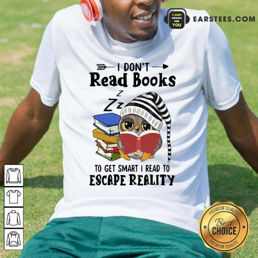 Owl I Dont Read Books To Get Smart I Read To Escape Reality Shirt- Design By Earstees.com