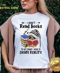 Owl I Dont Read Books To Get Smart I Read To Escape Reality V-neck- Design By Earstees.com